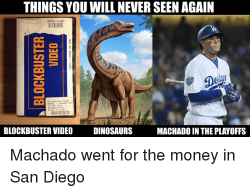 Blockbuster, Mlb, and Money: THINGS YOU WILL NEVER SEEN AGAIN  39033021032039  BLOCKBUSTER VIDEO DINOSAURS  MACHADO IN THE PLAYOFFS Machado went for the money in San Diego