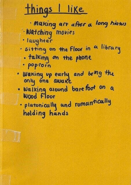 Movies, Phone, and Pop: thingslike  making  Natching movies  laughter  on the floor in a library  art after a long hiatus  Sitting  talking  pop corn  on the phone  waking up early and beng the  one awaxe  only  Walking around bare foot on a  Wood Floor  platonically und romantically  holding hands