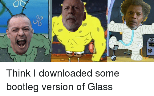 Bootleg, SpongeBob, and Glass