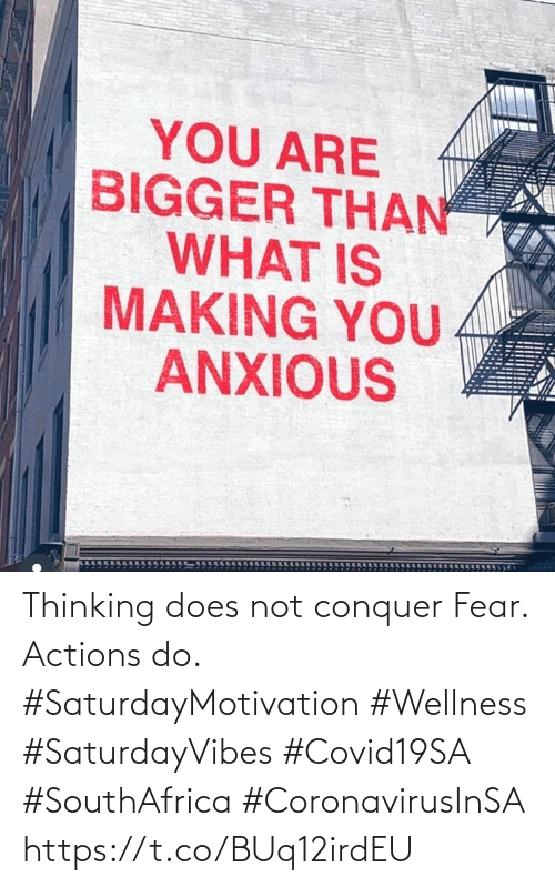 Love for Quotes: Thinking does not conquer Fear. Actions do.  #SaturdayMotivation #Wellness  #SaturdayVibes #Covid19SA  #SouthAfrica #CoronavirusInSA https://t.co/BUq12irdEU