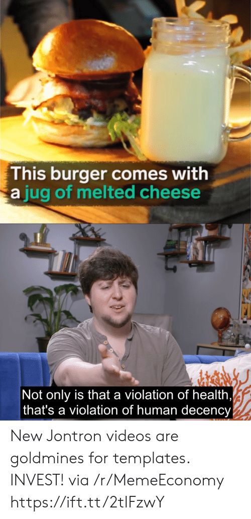 Videos, Jontron, and Human: This burger comes with  jug of melted cheese  Not only is that a violation of health  that's a violation of human decency New Jontron videos are goldmines for templates. INVEST! via /r/MemeEconomy https://ift.tt/2tIFzwY