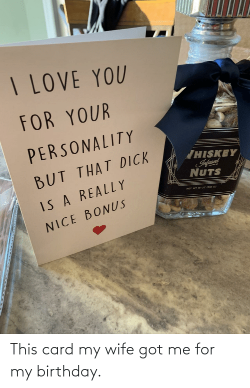 Birthday: This card my wife got me for my birthday.