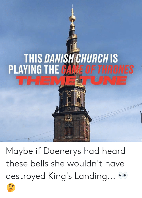 Church, Dank, and The Game: THIS DANISH CHURCH IS  PLAYING THE GAME  THEMETUNE  F THRONES Maybe if Daenerys had heard these bells she wouldn't have destroyed King's Landing... 👀🤔