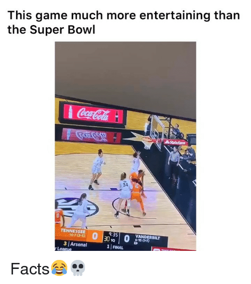 Arsenal, Facts, and Funny: This game much more entertaining than  the Super Bowl  34  TENNESSEE  9:35  VANDERBILT  6-15 (1-7)  14-7(3-5)  30B  3 Arsenal  1 FINAL  League Facts😂💀