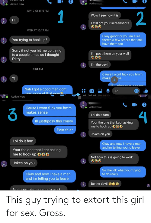 Cringe Pics: This guy trying to extort this girl for sex. Gross.