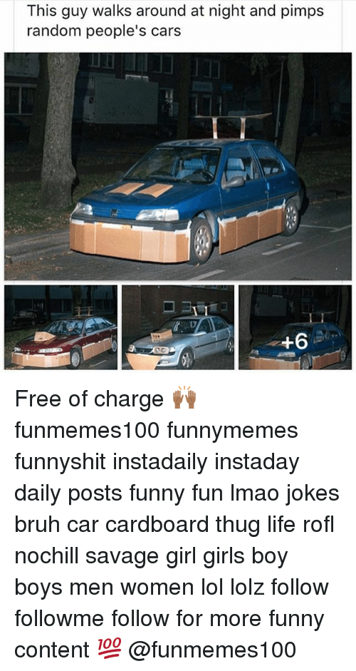 Posts Funny: This guy walks around at night and pimps  random people's cars Free of charge 🙌🏾 funmemes100 funnymemes funnyshit instadaily instaday daily posts funny fun lmao jokes bruh car cardboard thug life rofl nochill savage girl girls boy boys men women lol lolz follow followme follow for more funny content 💯 @funmemes100