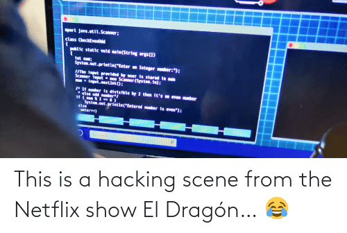 This Is A: This is a hacking scene from the Netflix show El Dragón… 😂