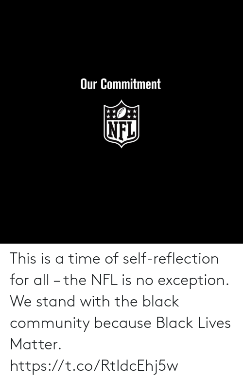 NFL: This is a time of self-reflection for all – the NFL is no exception.  We stand with the black community because Black Lives Matter. https://t.co/RtIdcEhj5w