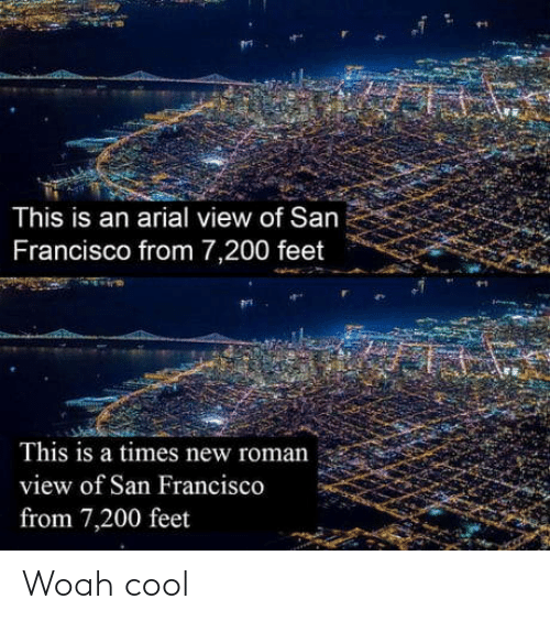 Francisco: This is an arial view of San  Francisco from 7,200 feet  This is a times new roman  view of San Francisco  from 7,200 feet Woah cool
