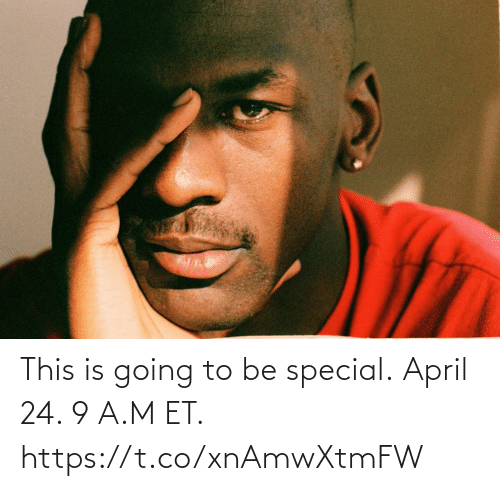 special: This is going to be special.  April 24. 9 A.M ET. https://t.co/xnAmwXtmFW