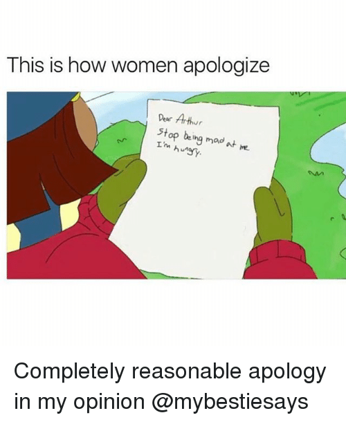 Opinionated: This is how women apologize  Dear Arthur  stop being mad  Tm hungy. Completely reasonable apology in my opinion @mybestiesays
