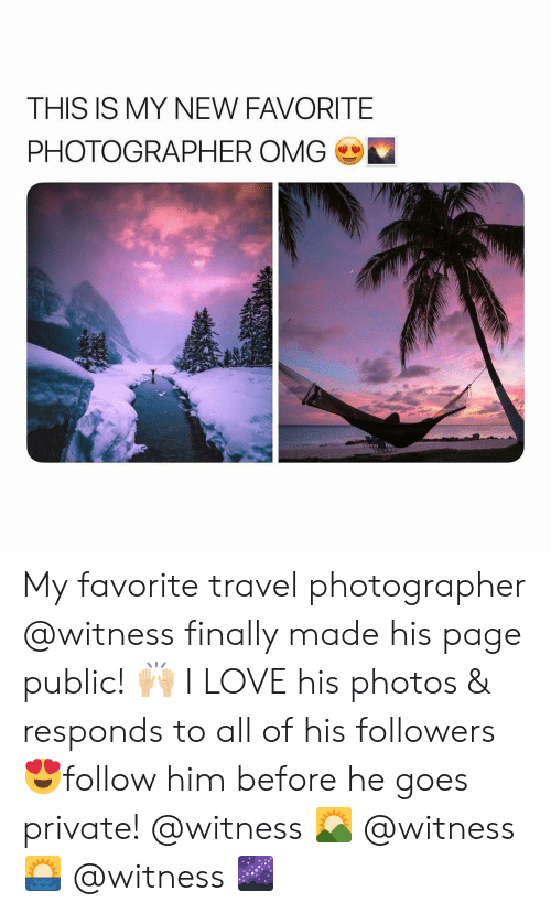 Love, Omg, and Travel: THIS IS MY NEW FAVORITE  PHOTOGRAPHER OMG My favorite travel photographer @witness finally made his page public! 🙌🏼 I LOVE his photos & responds to all of his followers 😍follow him before he goes private! @witness 🌄 @witness 🌅 @witness 🌌