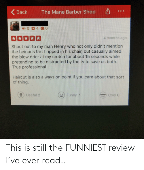 still: This is still the FUNNIEST review I've ever read..