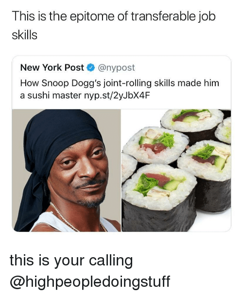 New York, New York Post, and Snoop: This is the epitome of transferable job  skills  New York Post @nypost  How Snoop Dogg's joint-rolling skills made him  a sushi master nyp.st/2yJbX4IF this is your calling @highpeopledoingstuff