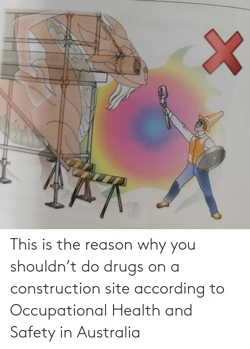 Safety: This is the reason why you shouldn't do drugs on a construction site according to Occupational Health and Safety in Australia