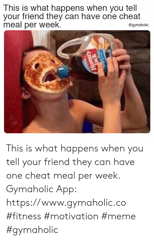 Fitness: This is what happens when you tell  your friend they can have one cheat  meal per week  @gymaholic  Hungry  ack This is what happens when you tell your friend they can have one cheat meal per week.  Gymaholic App: https://www.gymaholic.co  #fitness #motivation #meme #gymaholic