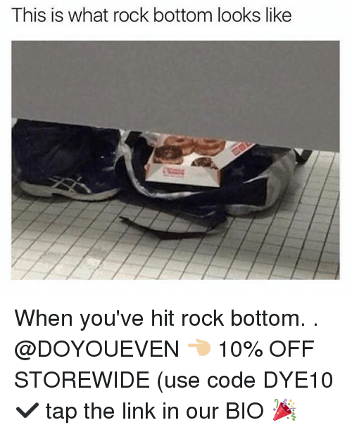 Bottoming: This is what rock bottom looks like When you've hit rock bottom. . @DOYOUEVEN 👈🏼 10% OFF STOREWIDE (use code DYE10 ✔️ tap the link in our BIO 🎉