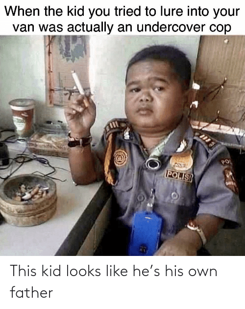 kid: This kid looks like he's his own father