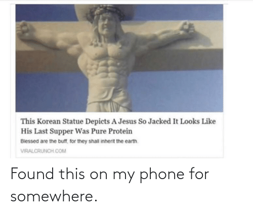 pure: This Korean Statue Depicts A Jesus So Jacked It Looks Like  His Last Supper Was Pure Protein  Biessed are the buff, for they shall inherit the earth.  VIRALCRUNCH COM Found this on my phone for somewhere.