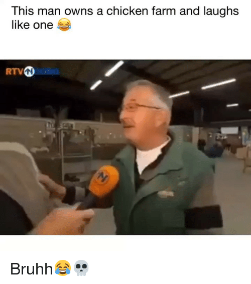 Funny, Chicken, and One: This man owns a chicken farm and laughs  like one  RTV Bruhh😂💀