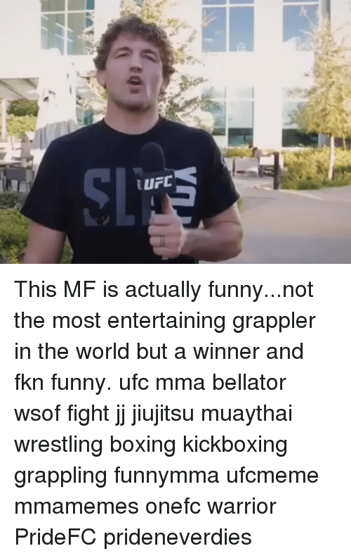 MMA: This MF is actually funny...not the most entertaining grappler in the world but a winner and fkn funny. ufc mma bellator wsof fight jj jiujitsu muaythai wrestling boxing kickboxing grappling funnymma ufcmeme mmamemes onefc warrior PrideFC prideneverdies