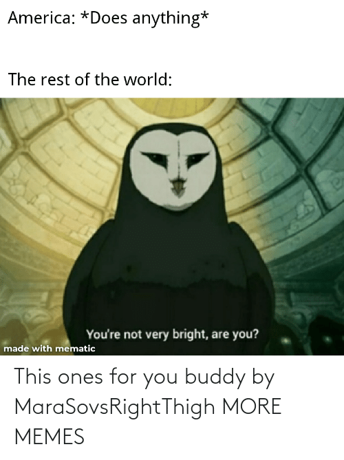 For You: This ones for you buddy by MaraSovsRightThigh MORE MEMES
