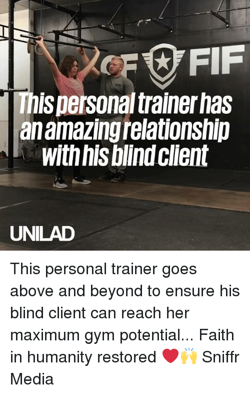 Humanity Restored: This personal trainer has  an amazingrelationshlip  with his blindclient  UNILAD This personal trainer goes above and beyond to ensure his blind client can reach her maximum gym potential... Faith in humanity restored ❤️️🙌  Sniffr Media