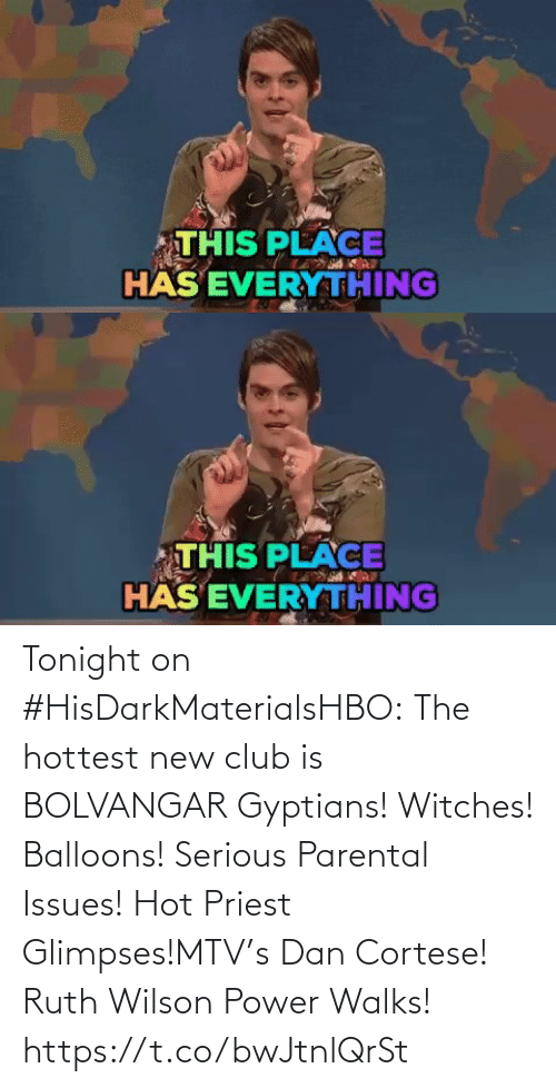 MTV: THIS PLACE  HÄS EVERYTHING   THIS PLACE  HÄS EVERYTHING Tonight on #HisDarkMaterialsHBO: The hottest new club is BOLVANGAR Gyptians! Witches! Balloons! Serious Parental Issues! Hot Priest Glimpses!MTV's Dan Cortese! Ruth Wilson Power Walks! https://t.co/bwJtnlQrSt
