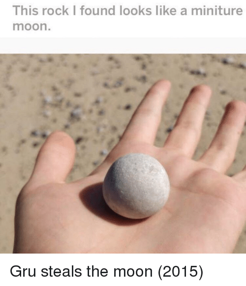 Gru, Moon, and Rock: This rock I found looks like a miniture  moon Gru steals the moon (2015)