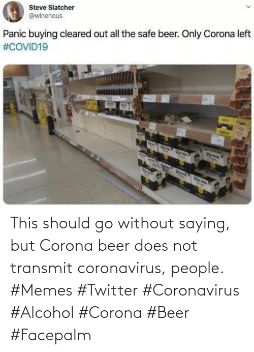 Does Not: This should go without saying, but Corona beer does not transmit coronavirus, people. #Memes #Twitter #Coronavirus #Alcohol #Corona #Beer #Facepalm
