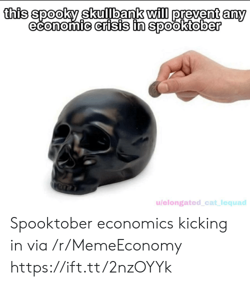 economic: this spooky skullbank will prevent any  economic crisis in spooktober  u/elongated_cat_lequad Spooktober economics kicking in via /r/MemeEconomy https://ift.tt/2nzOYYk