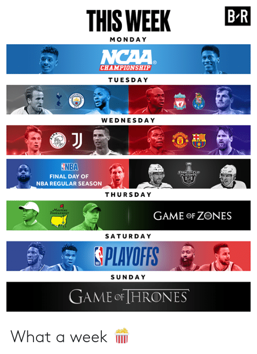 Nba, Game, and Masters: THIS WEEK BR  MONDA Y  CHAMPIONSHIP  TUESDAY  WEDNESDAY  ENBA  FINAL DAY OF  NBA REGULAR SEASON  THURSDAY  MASTERS  OURKAMENT  GAME oF ZONES  SATURDAY  SPLAVOFFS  SUNDA Y  GAME oF [HRONES What a week 🍿