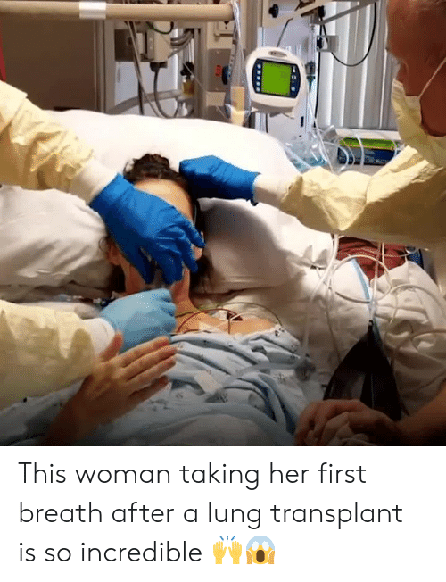 Her, Woman, and First: This woman taking her first breath after a lung transplant is so incredible 🙌😱
