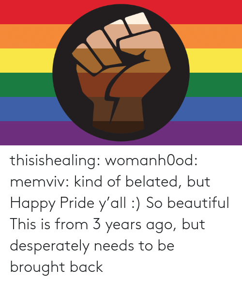 beautiful: thisishealing: womanh0od:  memviv: kind of belated, but Happy Pride y'all :)  So beautiful    This is from 3 years ago, but desperately needs to be brought back