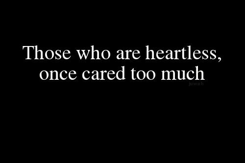 Too Much, Once, and Who: Those who are heartless,  once cared too much