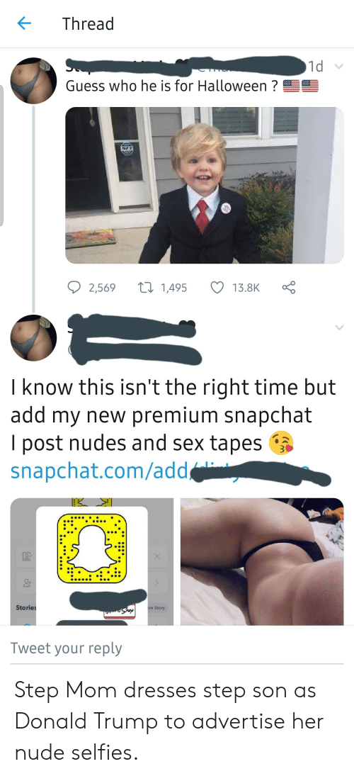 Donald Trump, Halloween, and Nudes: Thread  1d  TO  Guess who he is for Halloween ?  SA  L1,495  2,569  13.8K  I know this isn't the right time but  add my new premium snapchat  I post nudes and sex tapes  snapchat.com/add  3  Stories  Srop  om Story  Tweet your reply Step Mom dresses step son as Donald Trump to advertise her nude selfies.