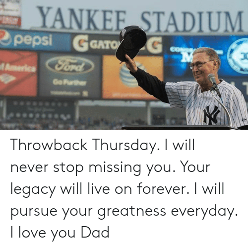 Dad, Love, and Memes: Throwback Thursday. I will never stop missing you. Your legacy will live on forever. I will pursue your greatness everyday. I love you Dad