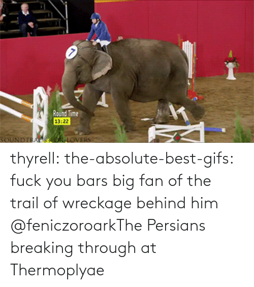 big: thyrell: the-absolute-best-gifs: fuck you bars   big fan of the trail of wreckage behind him    @feniczoroarkThe Persians breaking through at Thermoplyae