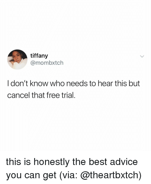 Advice, Best, and Free: tiffany  @mombxtch  I don't know who needs to hear this but  cancel that free trial this is honestly the best advice you can get (via: @theartbxtch)