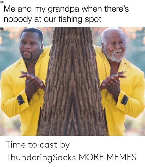 cast: Time to cast by ThunderingSacks MORE MEMES
