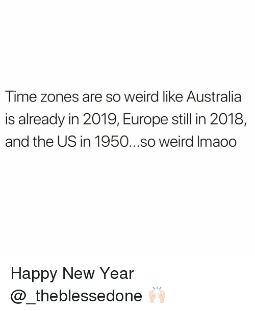 Funny, New Year's, and Weird: Time zones are so weird like Australia  is already in 2019, Europe still in 2018,  and the US in 1950...so weird Imaoo Happy New Year @_theblessedone 🙌🏻