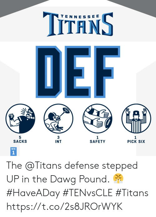Memes, 🤖, and Titans: TITANS  TEN NE SSEE  DEF  5  SACKS  3  1  PICK SIX  INT  SAFETY  WK  1 The @Titans defense stepped UP in the Dawg Pound. 😤#HaveADay #TENvsCLE #Titans https://t.co/2s8JROrWYK