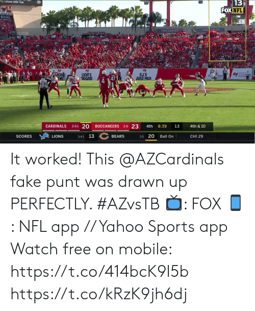 tampa: TJ. LOGAN DEEP FOR  13  FOX NFL  CC  4TA  THE LEY  THE GALLEY  THE BAR KONE  KAF  TAMPA  OJ'S  JUICE PACK  LICHTS  RIGADE  G.  Tamil  ATION  FOUNDA  2-6 23  3-5-1 20  CARDINALS  BUCCANEERS  8:39  4th  13  4th & 10  SCORES  BEARS  Ball On  CHI 29  LIONS  3-4-1 13  3-5 20 It worked!  This @AZCardinals fake punt was drawn up PERFECTLY. #AZvsTB  📺: FOX 📱: NFL app // Yahoo Sports app Watch free on mobile: https://t.co/414bcK9I5b https://t.co/kRzK9jh6dj