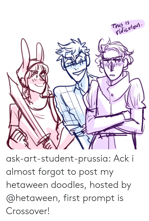 hosted: Tms is  ndicvlovs ask-art-student-prussia:  Ack i almost forgot to post my hetaween doodles, hosted by @hetaween, first prompt is Crossover!