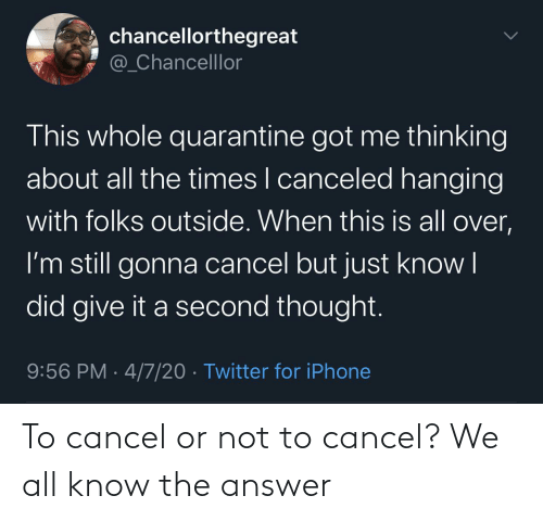 Answer, All, and  Know: To cancel or not to cancel? We all know the answer