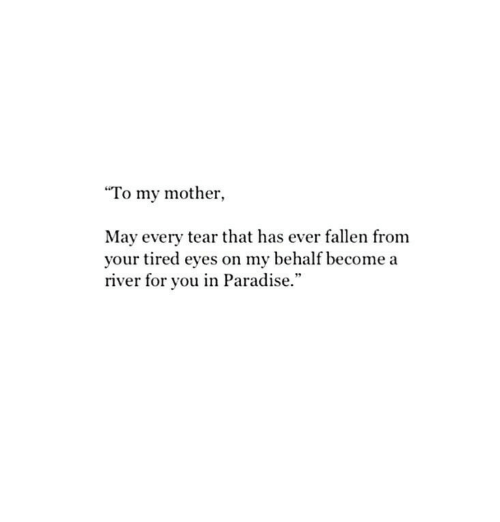 """Paradise, Mother, and Fallen: """"To my mother,  May every tear that has ever fallen from  your tired eyes on my behalf become a  river for you in Paradise.""""  95"""