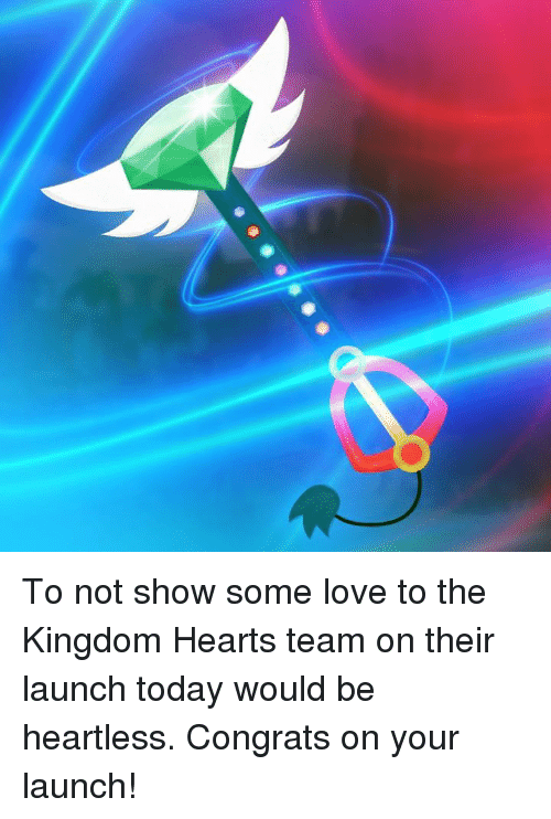 the kingdom: To not show some love to the Kingdom Hearts team on their launch today would be heartless. Congrats on your launch!