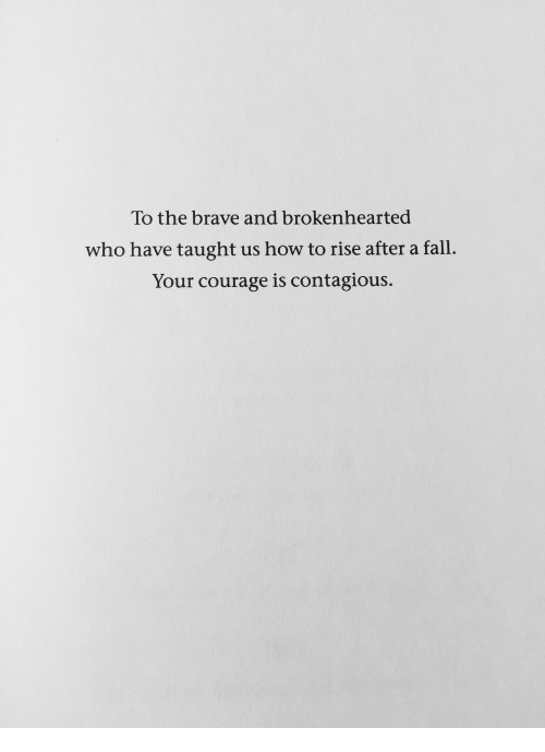 Fall, Contagious, and Brave: To the brave and brokenhearted  who have taught us how to rise after a fall.  Your courage is contagious.