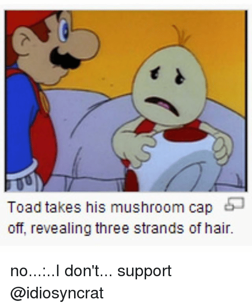 Toad Takes His Mushroom Cap Off Revealing Three Strands of