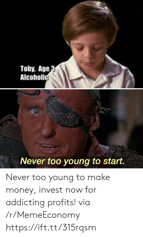 too young: Toby, Age 3  Alcoholic  Never too young to start. Never too young to make money, invest now for addicting profits! via /r/MemeEconomy https://ift.tt/315rqsm